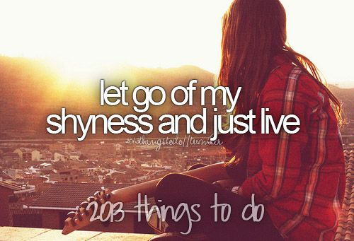let go of my shyness and just live. check.  - kind of, lol. i think my shyness went out the window when i became preggo.
