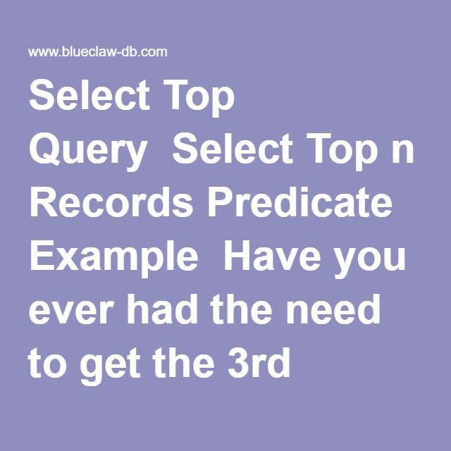 Select Top Query  Select Top n Records Predicate Example  Have you ever had the need to get the 3rd record from a table using a query only?     Well, in case you want to know how to do it here is the select top records query solution: