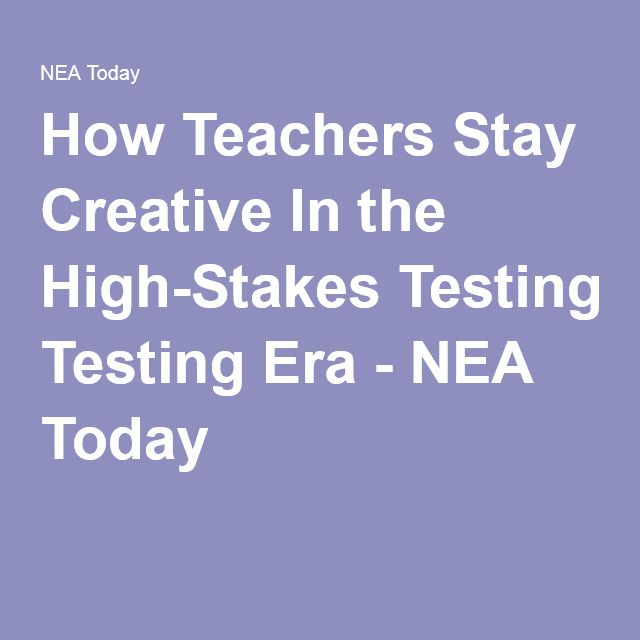 How Teachers Stay Creative In the High-Stakes Testing Era - NEA Today