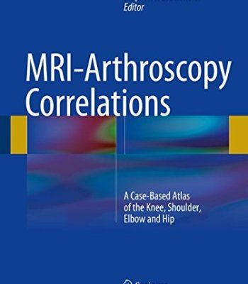 MRI-Arthroscopy Correlations: A Case-Based Atlas of the Knee, Shoulder, Elbow and Hip PDF