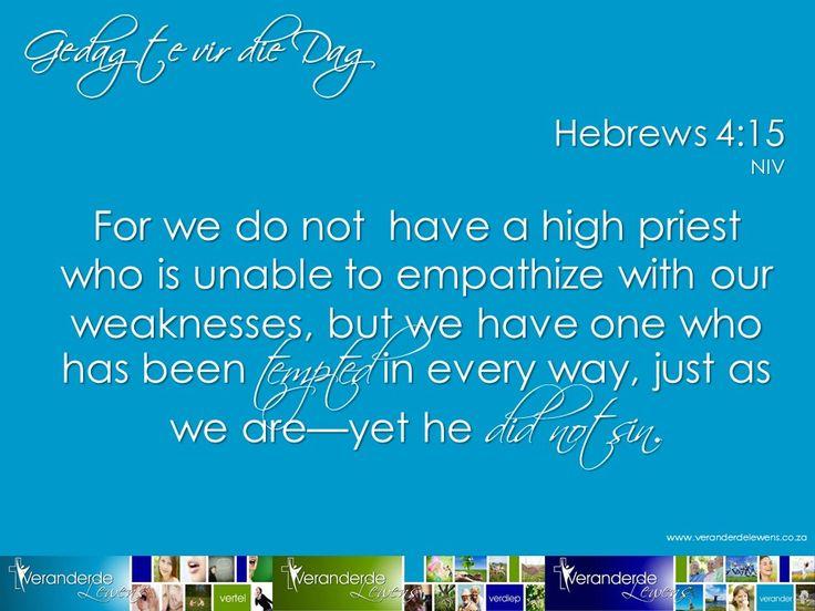 -Jesus het begrip vir ons swakhede, Hy was self mens en verstaan ons worstelings en versoekings -Daarom kan Hy help!
