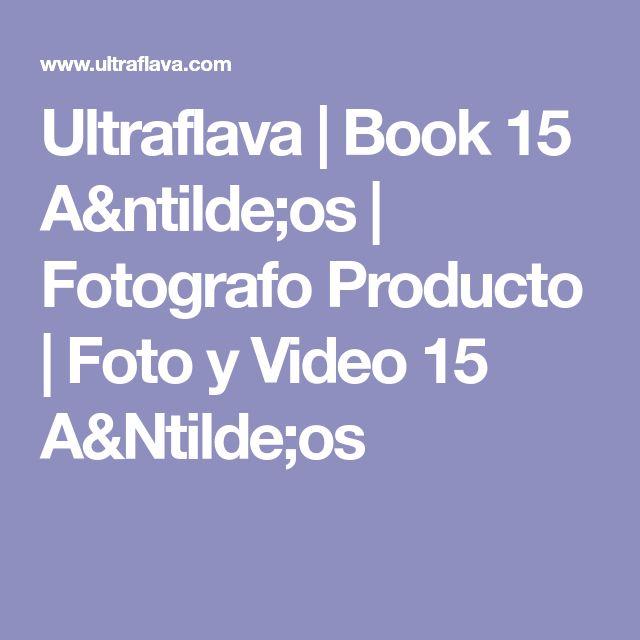 Ultraflava   Book 15 Años   Fotografo Producto   Foto y Video 15 AÑos