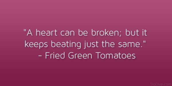 JUST THIS…  Not all these quotes, just this one… {fried green tomatoes 21 Mem…