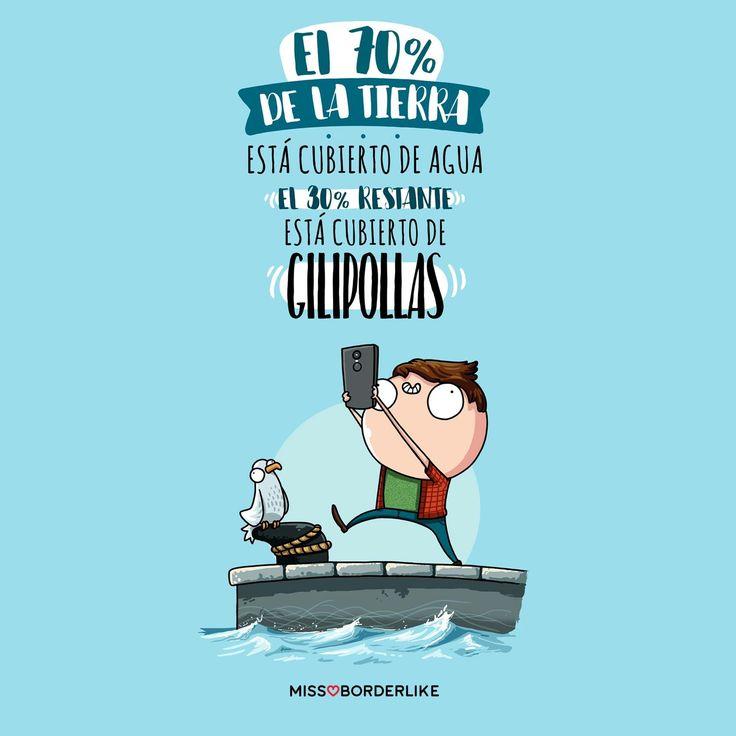 El 70% de la Tierra está cubierto de agua el 30% restante está cubierto de gilipollas.