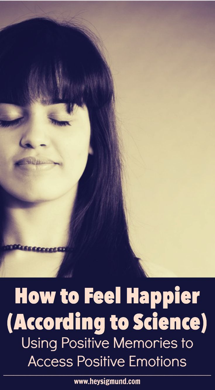 How To Feel Happier  According To Science Using Positive Memories To  Increase Positive Emotions