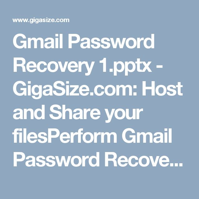 Gmail Password Recovery 1.pptx - GigaSize.com: Host and Share your filesPerform Gmail Password Recovery, call at 1-850-777-3086If you are unable to remember your Gmail account password, then go for getting Gmail Password Recovery. For the same purpose, make a call at our toll-free number 1-850-777-3086 and get associated with our tech experts. Our technicians are always available for you to help you out to recover your Gmail password…