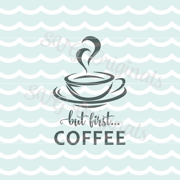 But first Coffee SVG Coffee But first coffee SVG Vector File. So many uses. Cricut Explore and more. by SVGoriginals on Etsy https://www.etsy.com/listing/242322702/but-first-coffee-svg-coffee-but-first