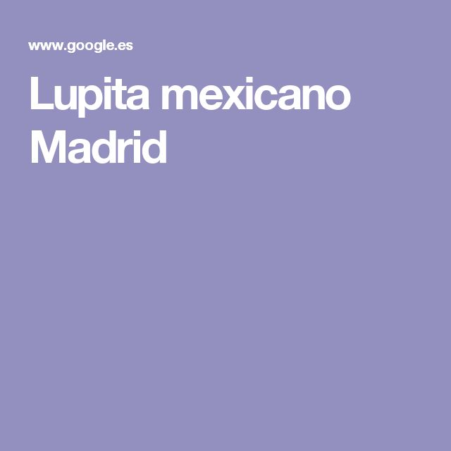 Lupita mexicano Madrid