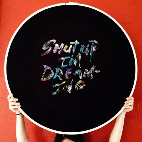 "Typeverything.com - Shut up I'm dreaming"" hand embroidery by @maricormaricar"