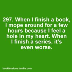 expresses my feelings exactly! I start wishing that I had never read the book because then I could start it all over again!