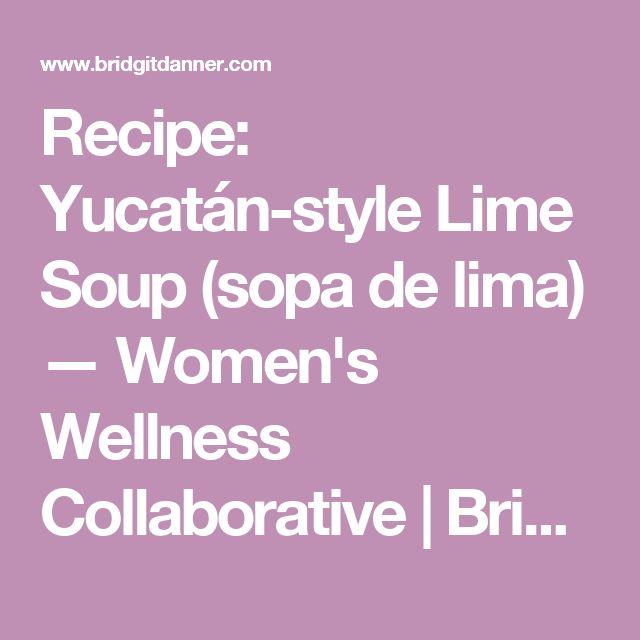 Recipe: Yucatán-style Lime Soup (sopa de lima) — Women's Wellness Collaborative | Bridgit Danner, LAC | Functional Medicine | Natural Fertility | Best Diets For Women