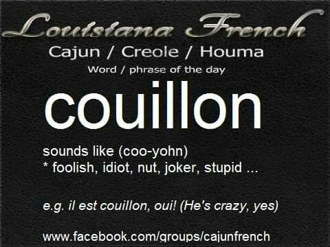 """Cajun French """"S/He is coullion!! In my family it meant you were crazy! """" you coullion!!"""