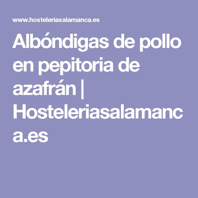 Albóndigas de pollo en pepitoria de azafrán | Hosteleriasalamanca.es