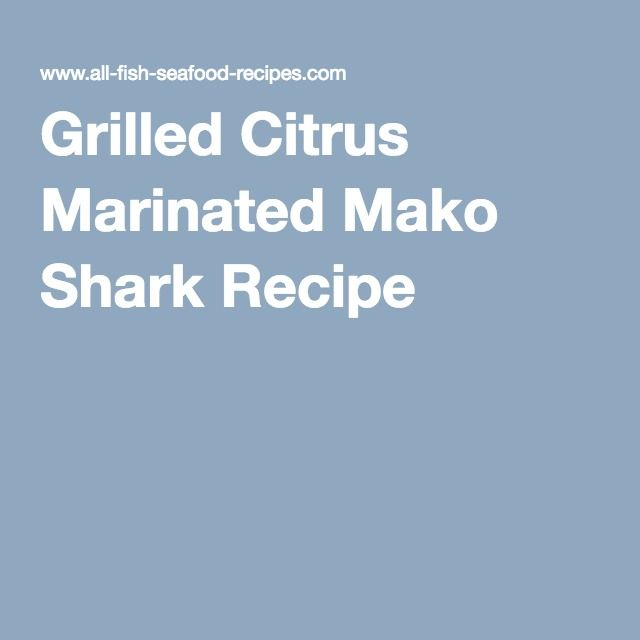 Grilled Citrus Marinated Mako Shark Recipe