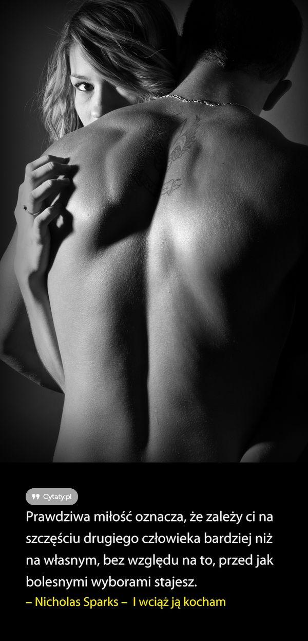 Prawdziwa miłość oznacza, że zależy ci na szczęściu drugiego człowieka bardziej niż na własnym, bez ...