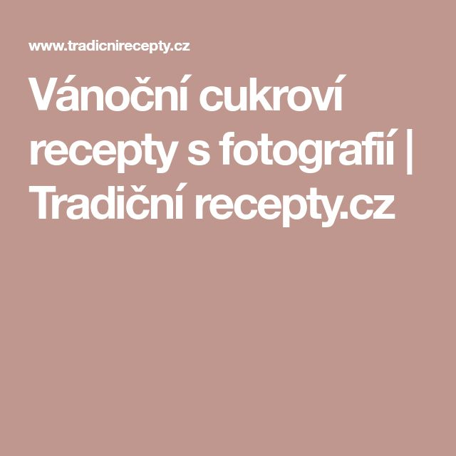 Vánoční cukroví recepty s fotografií | Tradiční recepty.cz