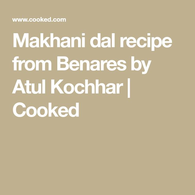 Makhani dal recipe from Benares by Atul Kochhar | Cooked