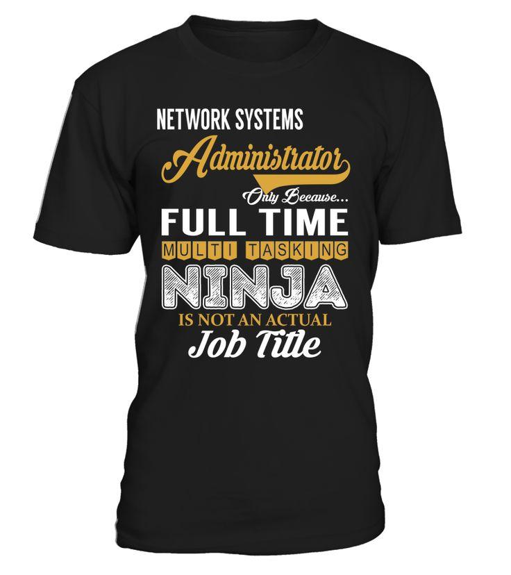 Network Systems Administrator - Multi Tasking Ninja #NetworkSystemsAdministrator