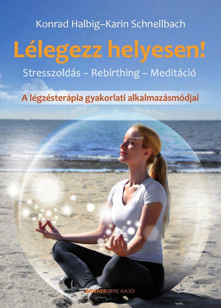 http://issuu.com/bioenergetic/docs/lelegezz_helyesen/1  Konrad Halbig - Karin Schnellbach: Lélegezz helyesen!  Webáruház: http://bioenergetic.hu/konyvek/k-halbig-k-schnellbach-lelegezz-helyesen  Facebook-oldal: https://www.facebook.com/Bioenergetickiado  Mit jelent helyesen lélegezni? Lehet helytelenül is? Mi mindent érhetünk el pusztán azzal, hogy megtanuljuk a légzés helyes technikáját? A légzés sokunk számára természetes folyamat, és csak akkor figyelünk rá, ha nehézségeink adódnak. A…