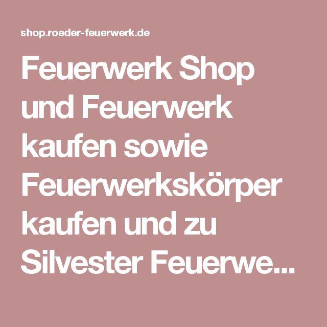 Feuerwerk Shop und Feuerwerk kaufen sowie Feuerwerkskörper kaufen und zu Silvester Feuerwerk Verkauf und Feuerwerkskörper Versand