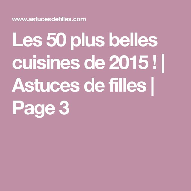 25 best ideas about les plus belle fille on pinterest - Les plus belles cuisines equipees ...