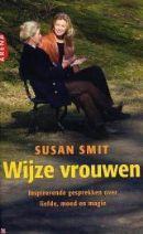 Susan Smit - Wijze vrouwen.  Serie interviews met min of meer bekende oudere vrouwen, waarin vooral persoonlijke kracht en levenswijsheid naar voren komen.