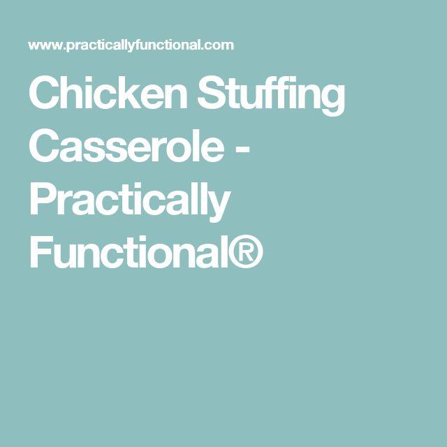 Chicken Stuffing Casserole - Practically Functional®