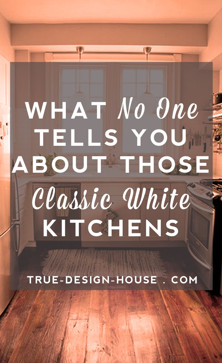 What No One Tells You About Those Classic White Kitchens    True Design House