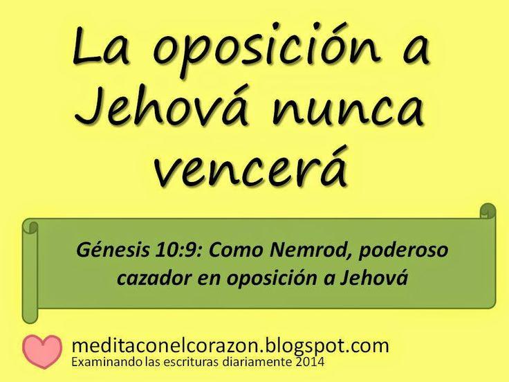 Medita con el corazón el texto de hoy(Génesis 10:9) Aplicación: La oposición a Jehová nunca vencerá. http://meditaconelcorazon.blogspot.com/2014/07/genesis-109-examinando-las-escrituras-diariamente-2014.html