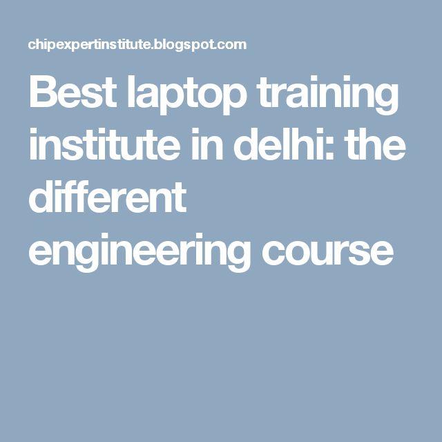 Best laptop training institute in delhi: the different engineering course