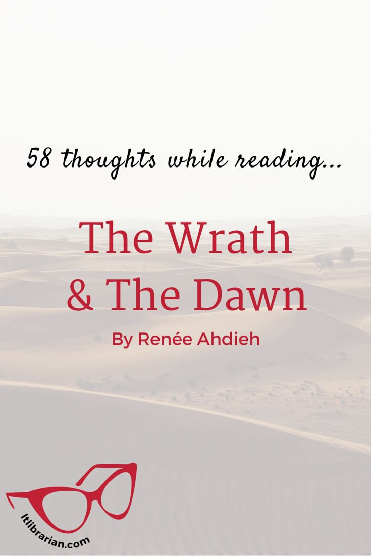 58 Thoughts While Reading The Wrath And The Dawn – NO SPOILERS. Ya fantasy and ya romance that is a retelling of 1001 Arabian nights