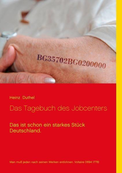 http://dld.bz/eDkRu  Heinz Duthel Das Tagebuch des Jobcenters Das ist schon ein starkes Stück Deutschland.