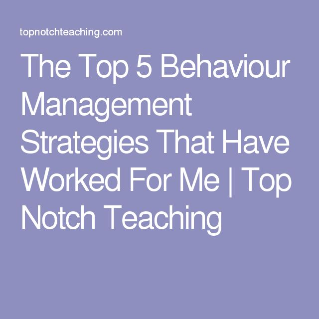 The Top 5 Behaviour Management Strategies That Have Worked For Me | Top Notch Teaching
