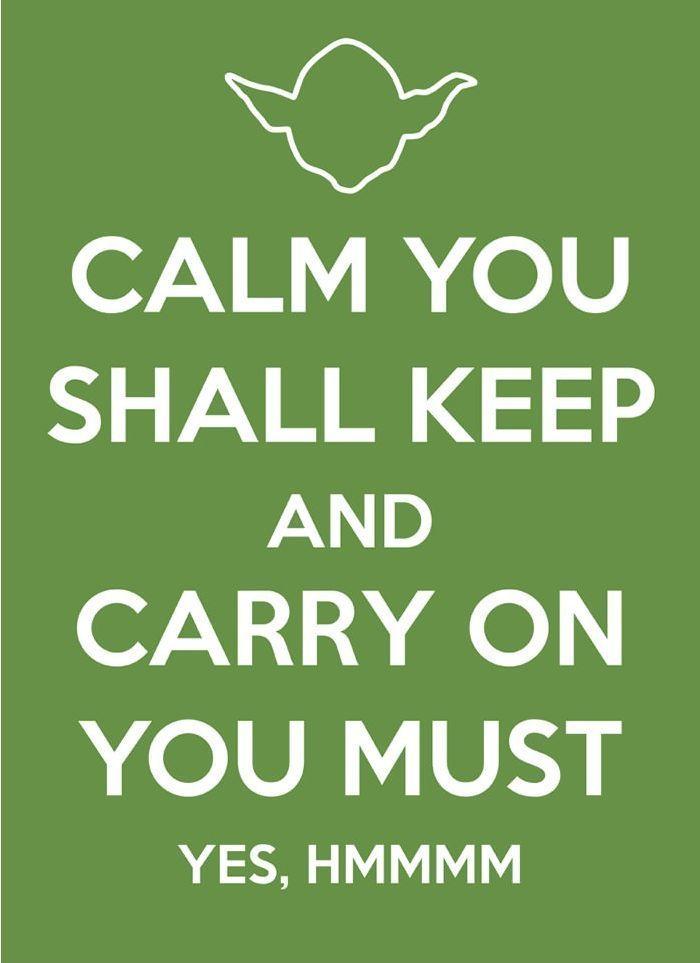 Calm you shall keep // Yoda
