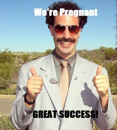 DIY Borat Meme (potential pregnancy announcement)