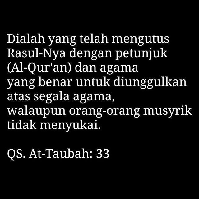 Dialah yang telah mengutus Rasul-Nya dengan petunjuk (Al-Qur'an) dan agama yang benar untuk diunggulkan atas segala agama, walaupun orang-orang musyrik tidak menyukai. . QS. At-Taubah: 33 . . #islam  #alquran  #agama  #petunjuk  #benar