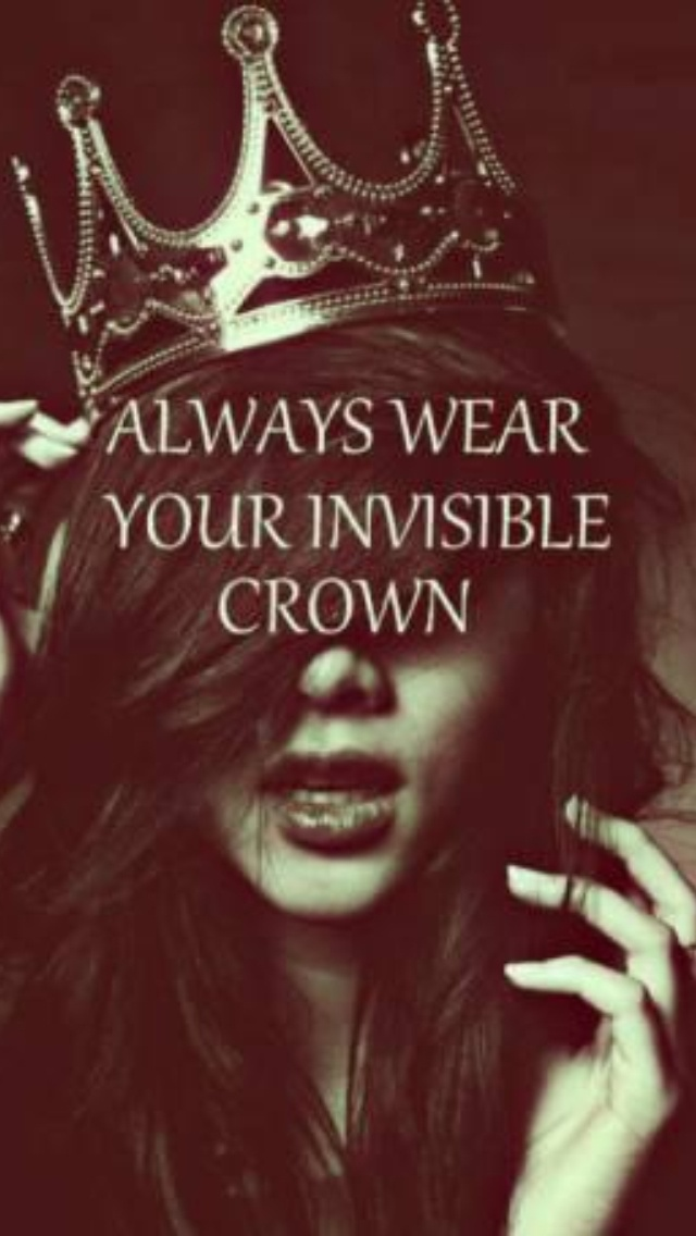 Never forget you're a Queen! ;)