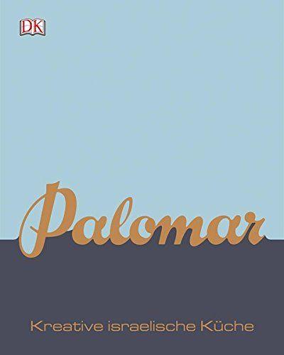 Kochbuch Kreative israelische Küche Palomar 2017 Dorling Kindersley Über 100 aromenstarke und kreative Rezepte aus London & Israel Restaurant The Palomar