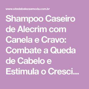 Shampoo Caseiro de Alecrim com Canela e Cravo: Combate a Queda de Cabelo e Estimula o Crescimento dos fios - Site de Beleza e Moda