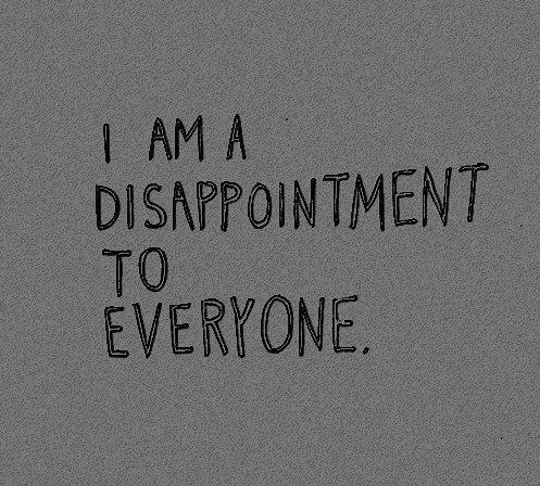 I'm not okay: Depression quotes, confessions and other things - 14: Disappointment - Page 1 - Wattpad