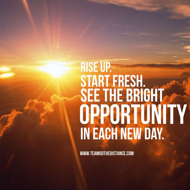 Rise up. Start Fresh. See the bright opportunity in each