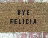 """The Original """"Bye Felicia"""" Door Mat. As seen on Lucy Hale's Instagram, BUZZFEED & HUFFINGTON POST. Doormat, doormats, Bye Felicia, 18x30"""