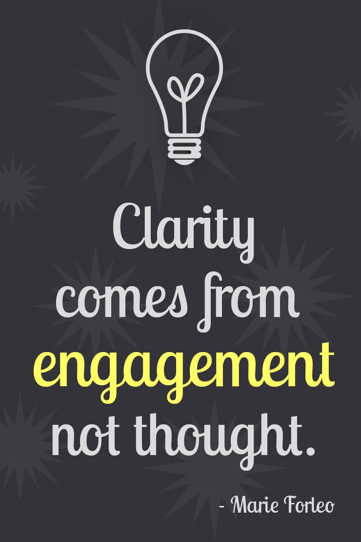 Clarity comes from engagement, not thought. - Marie Forleo