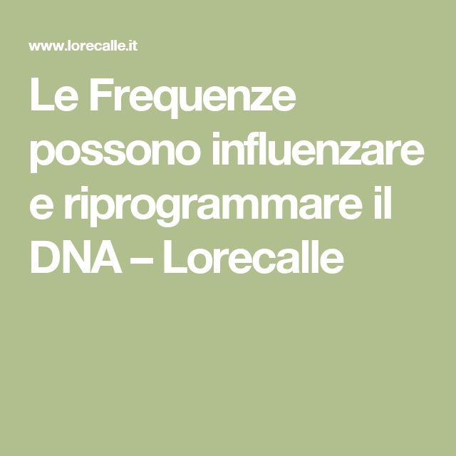 Le Frequenze possono influenzare e riprogrammare il DNA – Lorecalle