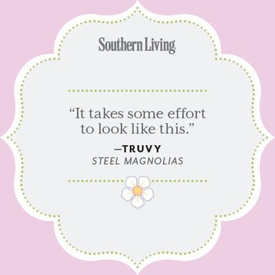 One of our favorite quotes from Steel Magnolias