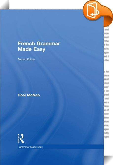 """French Grammar Made Easy    :  French Grammar Made Easy is the ideal introduction to the basics of French grammar for anyone new to the language or looking to refresh their knowledge.  The Grammar features:   concise and jargon-free explanations supported by examples    exercises throughout to reinforce learning    a """"fast-track"""" option for more advanced learners    a full answer key, making the Grammar ideal for self-study. A new companion website is available at http://cw.routledge.c..."""