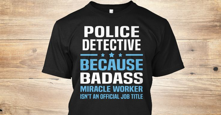 Police Detective Because Badass Miracle Worker Isn't An Official Job Title. If You Proud Your Job, This Shirt Makes A Great Gift For You And Your Family. Ugly Sweater Police Detective, Xmas Police Detective Shirts, Police Detective Xmas T Shirts, Police Detective Job Shirts, Police Detective Tees, Police Detective Hoodies, Police Detective Ugly Sweaters, Police Detective Long Sleeve, Police Detective Funny Shirts, Police Detective Mama, Police Detective Boyfriend, Police Detec...