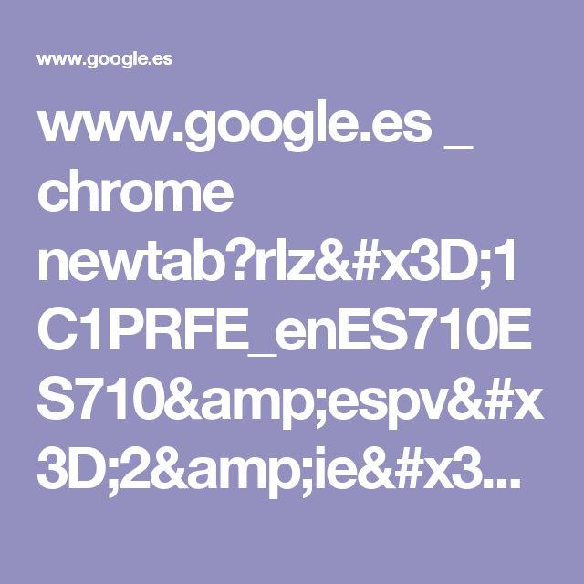 www.google.es _ chrome newtab?rlz=1C1PRFE_enES710ES710&espv=2&ie=UTF-8