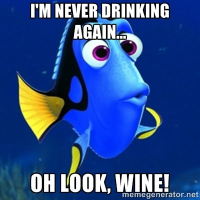 i'm never drinking again... oh look, wine! - dory meme