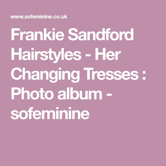 Frankie Sandford Hairstyles - Her Changing Tresses : Photo album - sofeminine